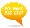 We want Big Gig!
